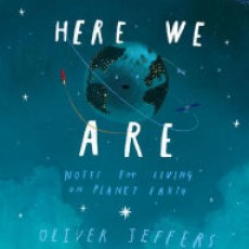 Here We Are: Notes for Living on Planet Earth Storytime