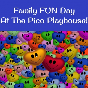 Family FUN Day at The Pico Playhouse